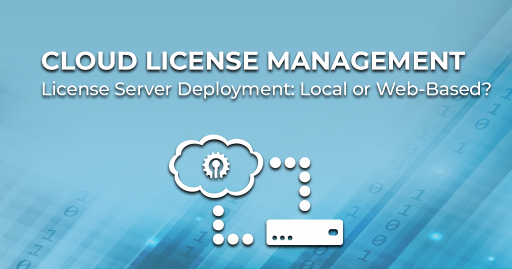Cloud license management - license server deployment-local or web-based