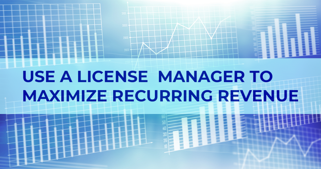 Use a license manager to maximize recurring revenue