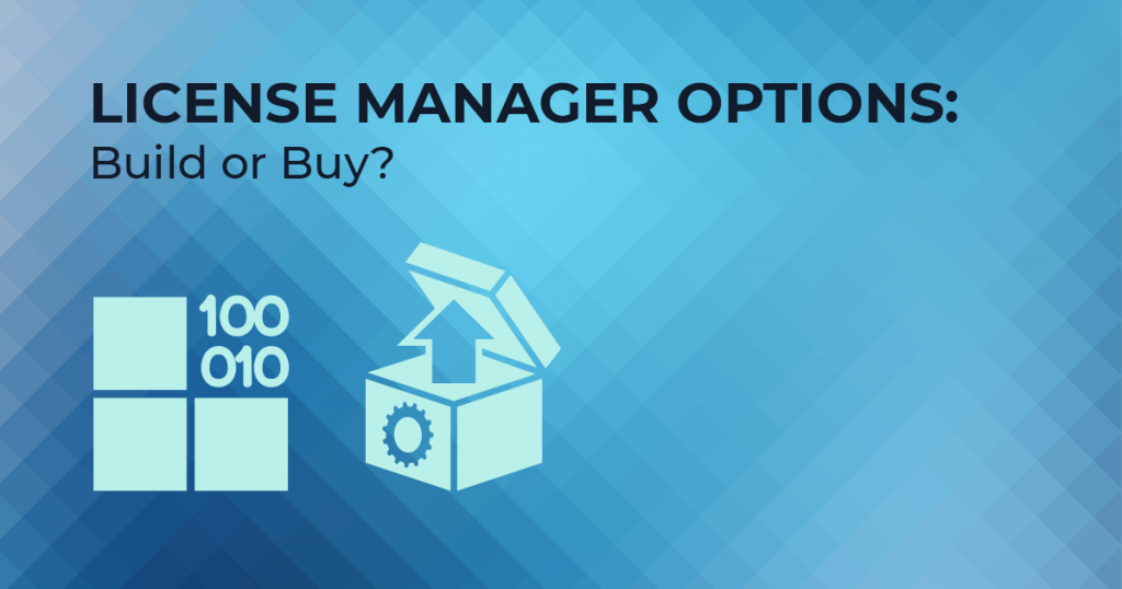 Should you build or buy your own license manager