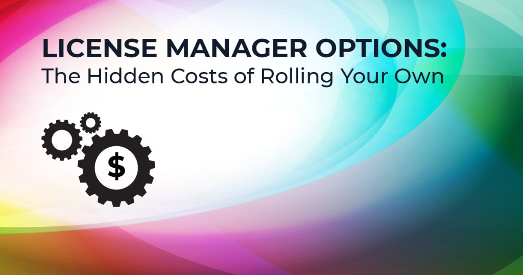license manager options-the hidden costs of rolling your own