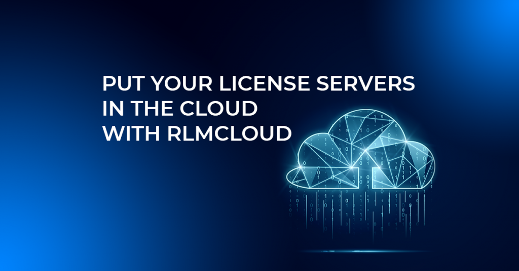 Put Your License Servers in the Cloud with RLMCloud